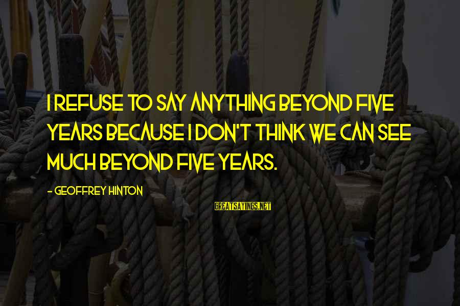 Otc Fx Options Sayings By Geoffrey Hinton: I refuse to say anything beyond five years because I don't think we can see
