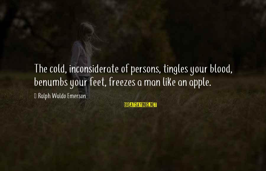 Otc Fx Options Sayings By Ralph Waldo Emerson: The cold, inconsiderate of persons, tingles your blood, benumbs your feet, freezes a man like