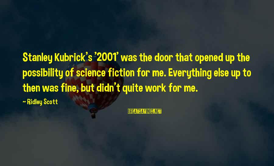 Otc Fx Options Sayings By Ridley Scott: Stanley Kubrick's '2001' was the door that opened up the possibility of science fiction for