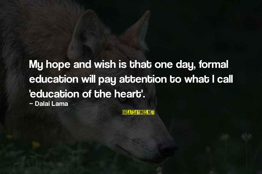 Othello Act One Scene One Sayings By Dalai Lama: My hope and wish is that one day, formal education will pay attention to what