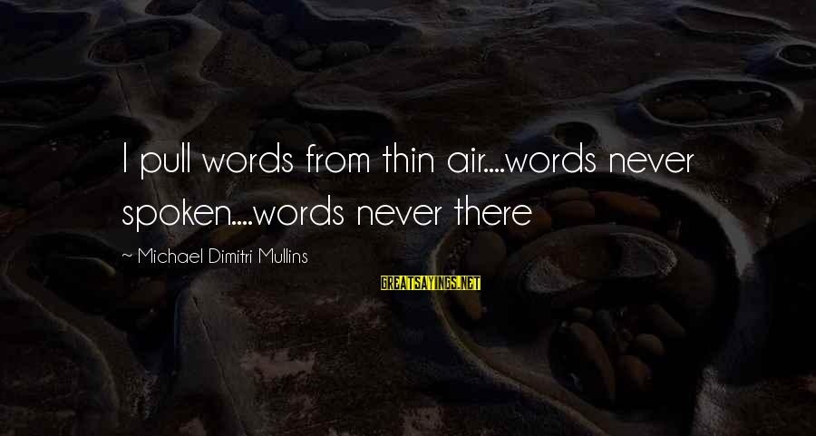 Othello Obsession Sayings By Michael Dimitri Mullins: I pull words from thin air....words never spoken....words never there