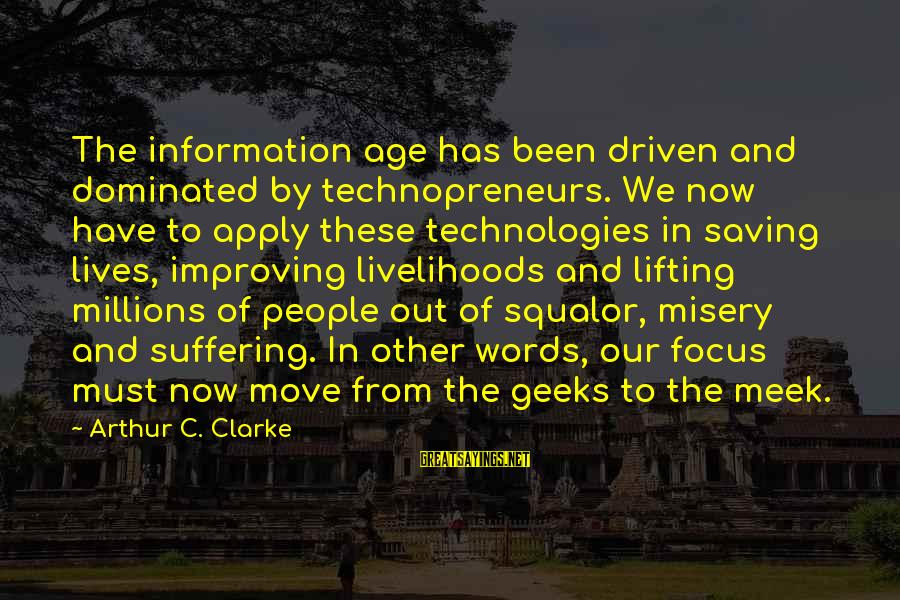 Other People's Misery Sayings By Arthur C. Clarke: The information age has been driven and dominated by technopreneurs. We now have to apply