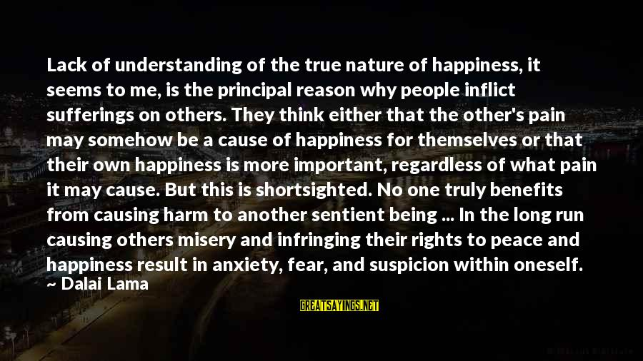 Other People's Misery Sayings By Dalai Lama: Lack of understanding of the true nature of happiness, it seems to me, is the
