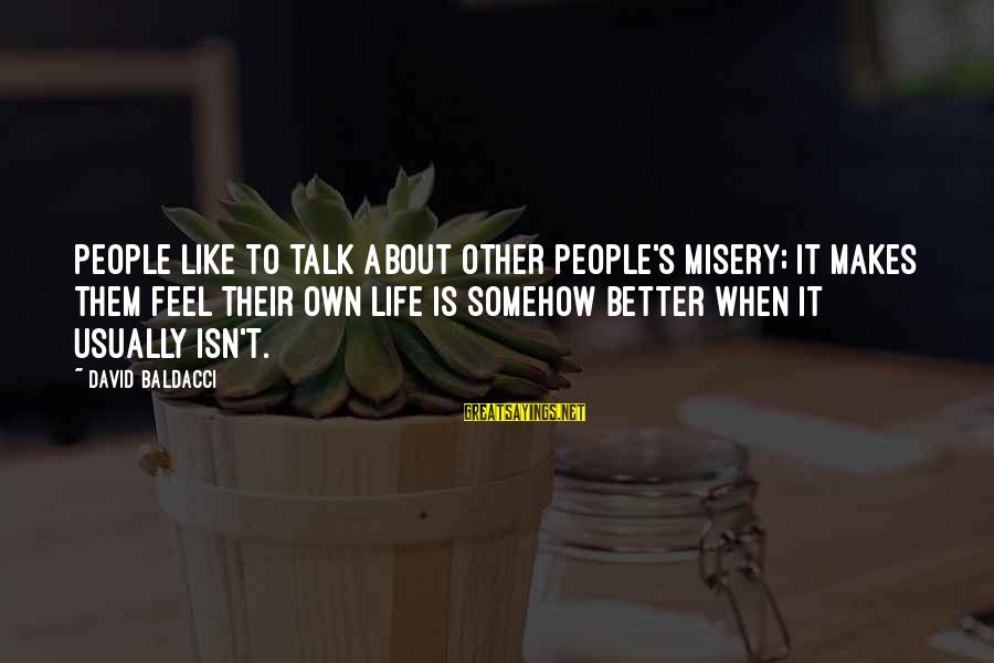 Other People's Misery Sayings By David Baldacci: People like to talk about other people's misery; it makes them feel their own life