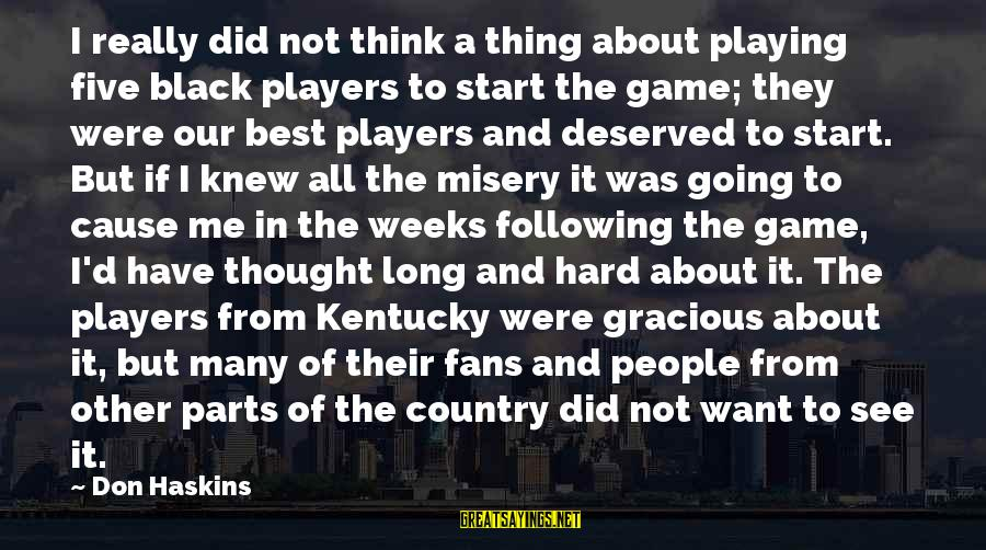 Other People's Misery Sayings By Don Haskins: I really did not think a thing about playing five black players to start the