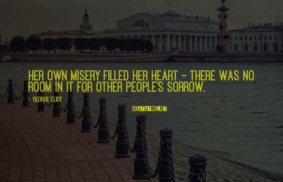 Other People's Misery Sayings By George Eliot: Her own misery filled her heart - there was no room in it for other