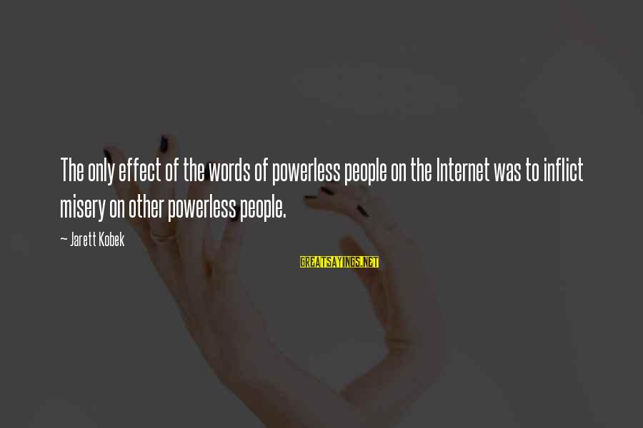 Other People's Misery Sayings By Jarett Kobek: The only effect of the words of powerless people on the Internet was to inflict