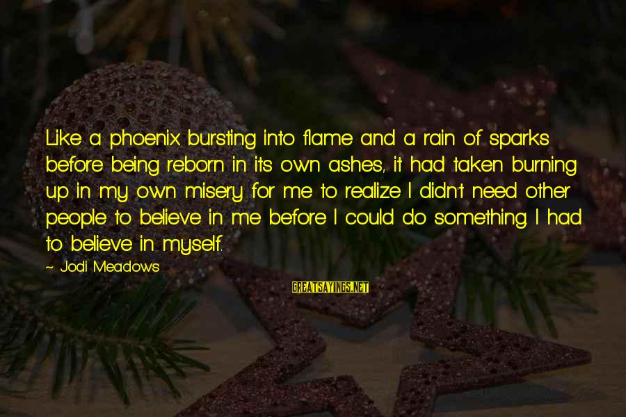 Other People's Misery Sayings By Jodi Meadows: Like a phoenix bursting into flame and a rain of sparks before being reborn in