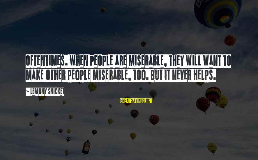 Other People's Misery Sayings By Lemony Snicket: Oftentimes. when people are miserable, they will want to make other people miserable, too. But