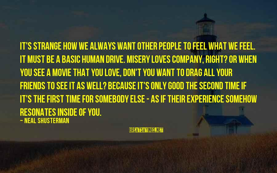 Other People's Misery Sayings By Neal Shusterman: It's strange how we always want other people to feel what we feel. It must