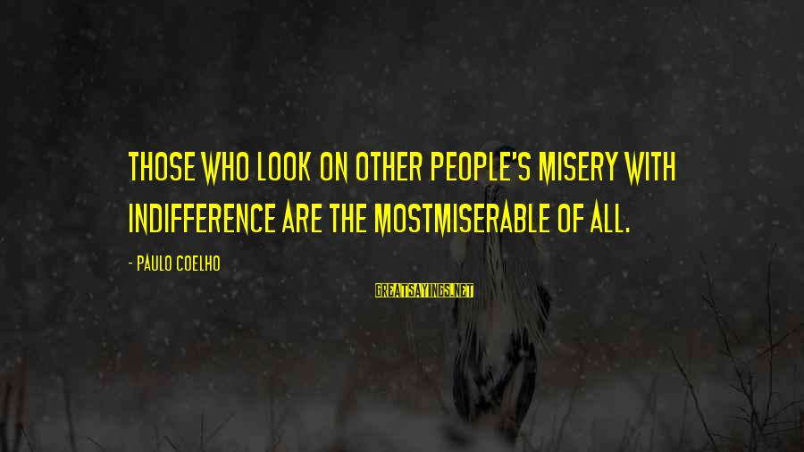 Other People's Misery Sayings By Paulo Coelho: Those who look on other people's misery with indifference are the mostmiserable of all.