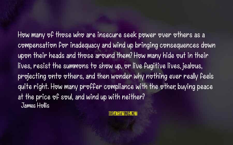 Others Not Bringing You Down Sayings By James Hollis: How many of those who are insecure seek power over others as a compensation for