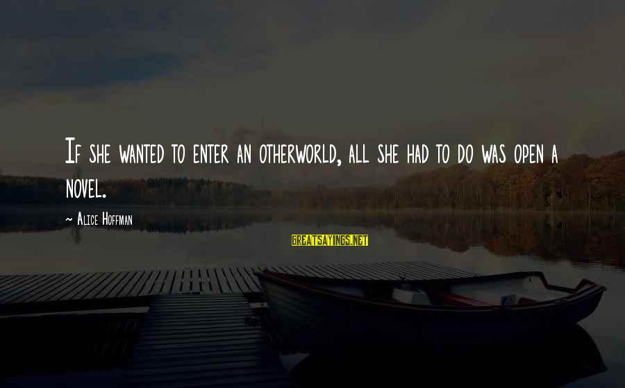 Otherworld's Sayings By Alice Hoffman: If she wanted to enter an otherworld, all she had to do was open a