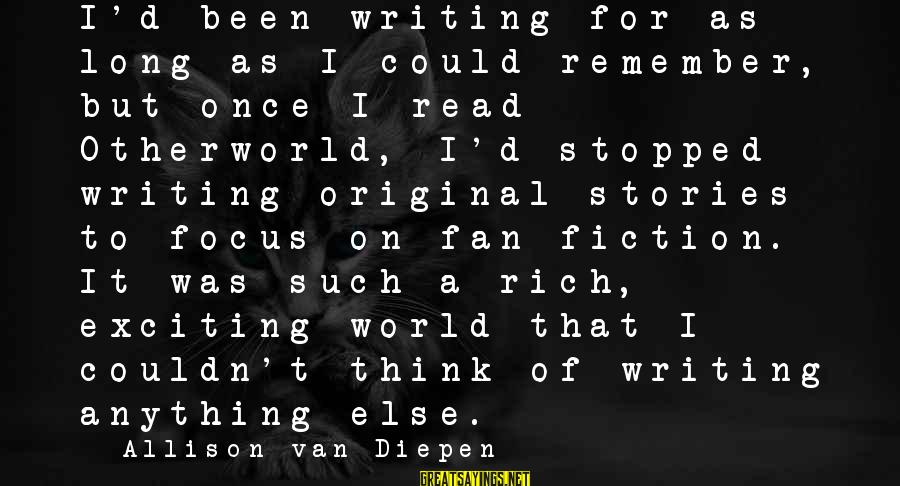 Otherworld's Sayings By Allison Van Diepen: I'd been writing for as long as I could remember, but once I read Otherworld,