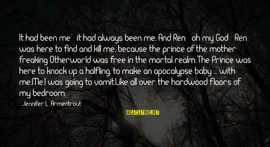 Otherworld's Sayings By Jennifer L. Armentrout: It had been me - it had always been me. And Ren - oh my
