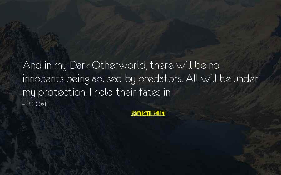 Otherworld's Sayings By P.C. Cast: And in my Dark Otherworld, there will be no innocents being abused by predators. All