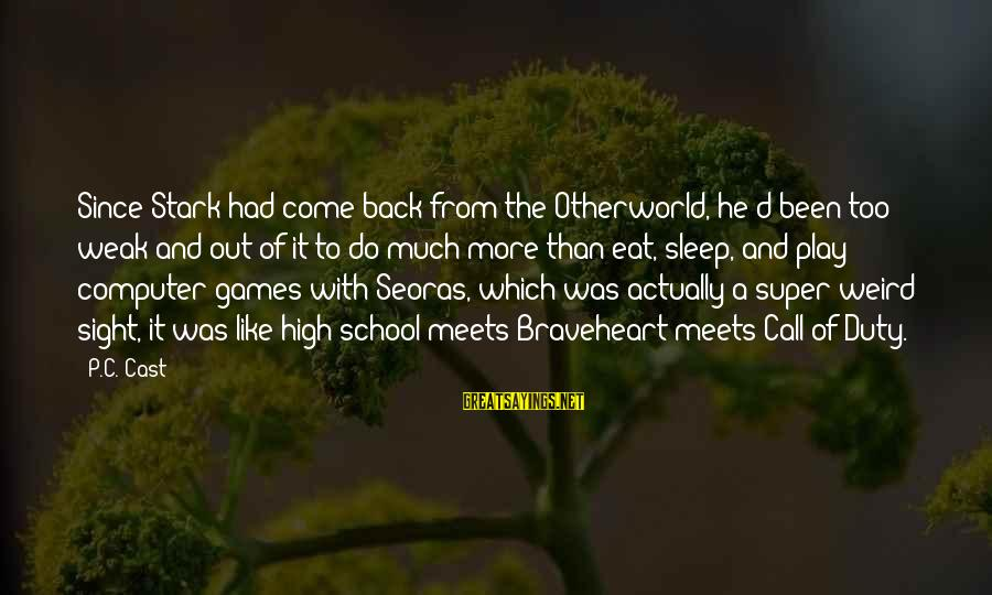 Otherworld's Sayings By P.C. Cast: Since Stark had come back from the Otherworld, he'd been too weak and out of