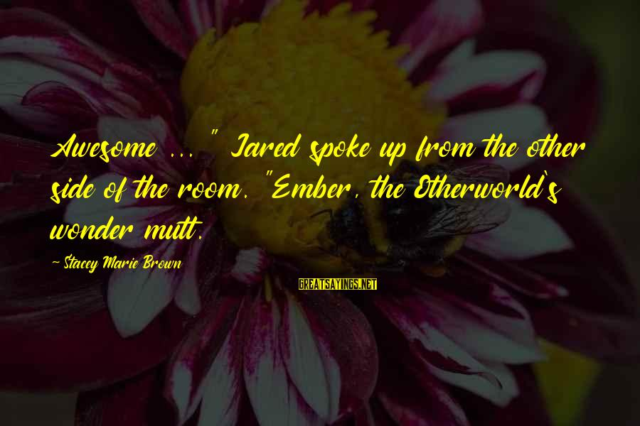 "Otherworld's Sayings By Stacey Marie Brown: Awesome ... "" Jared spoke up from the other side of the room. ""Ember, the"