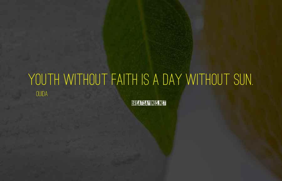 Ouida Sayings: Youth without faith is a day without sun.