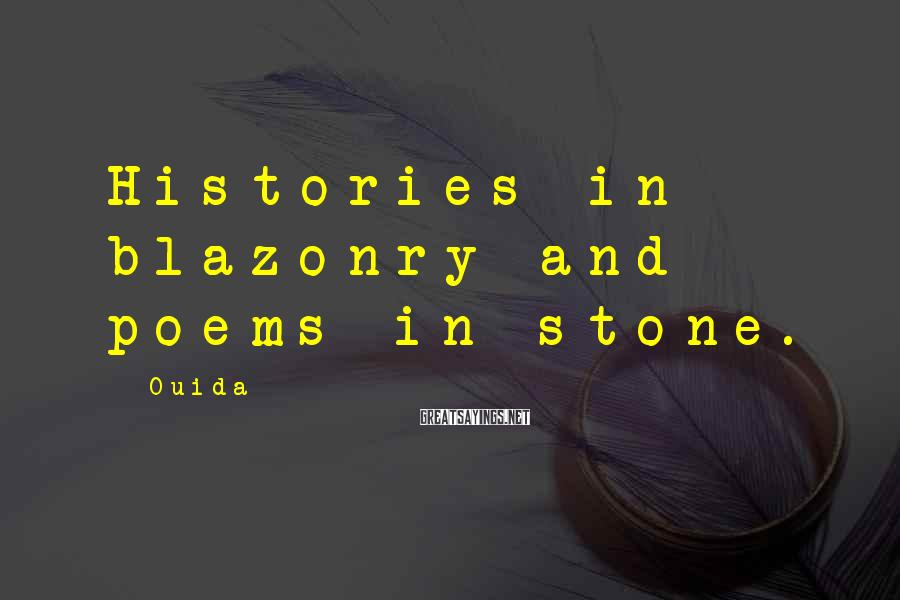 Ouida Sayings: Histories in blazonry and poems in stone.