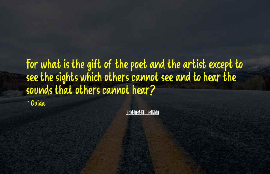 Ouida Sayings: For what is the gift of the poet and the artist except to see the