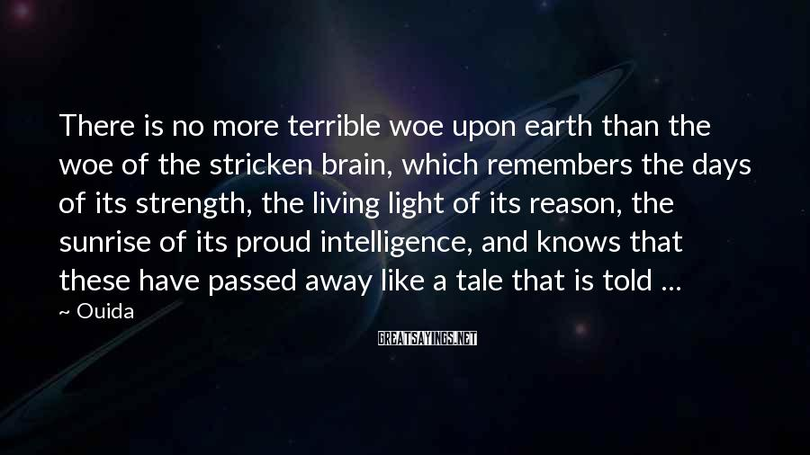 Ouida Sayings: There is no more terrible woe upon earth than the woe of the stricken brain,