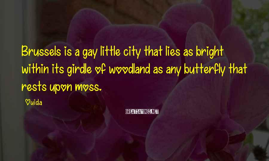 Ouida Sayings: Brussels is a gay little city that lies as bright within its girdle of woodland