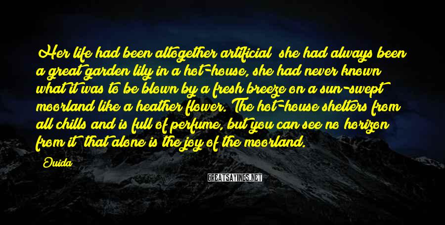 Ouida Sayings: Her life had been altogether artificial; she had always been a great garden lily in