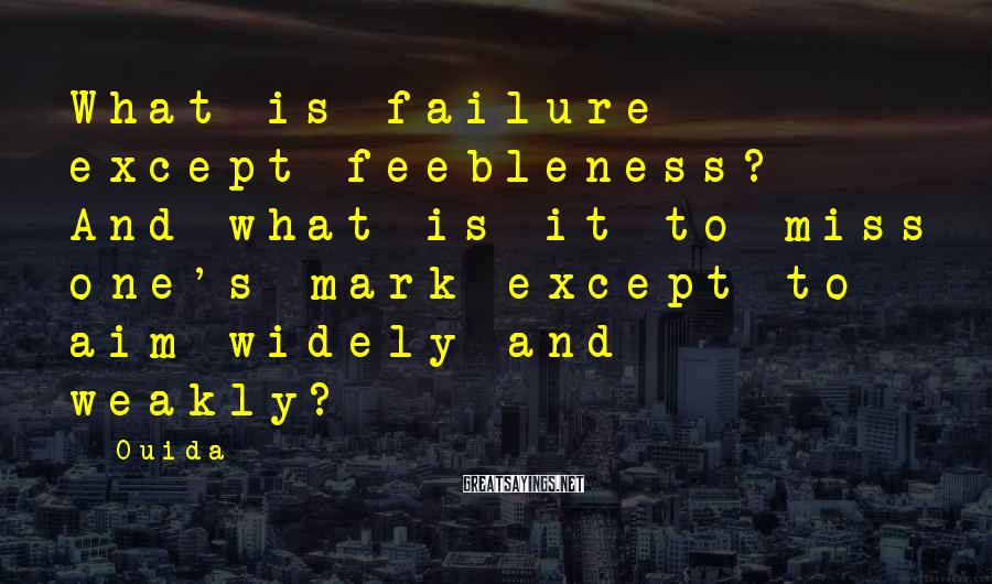 Ouida Sayings: What is failure except feebleness? And what is it to miss one's mark except to