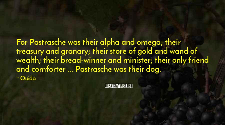 Ouida Sayings: For Pastrasche was their alpha and omega; their treasury and granary; their store of gold