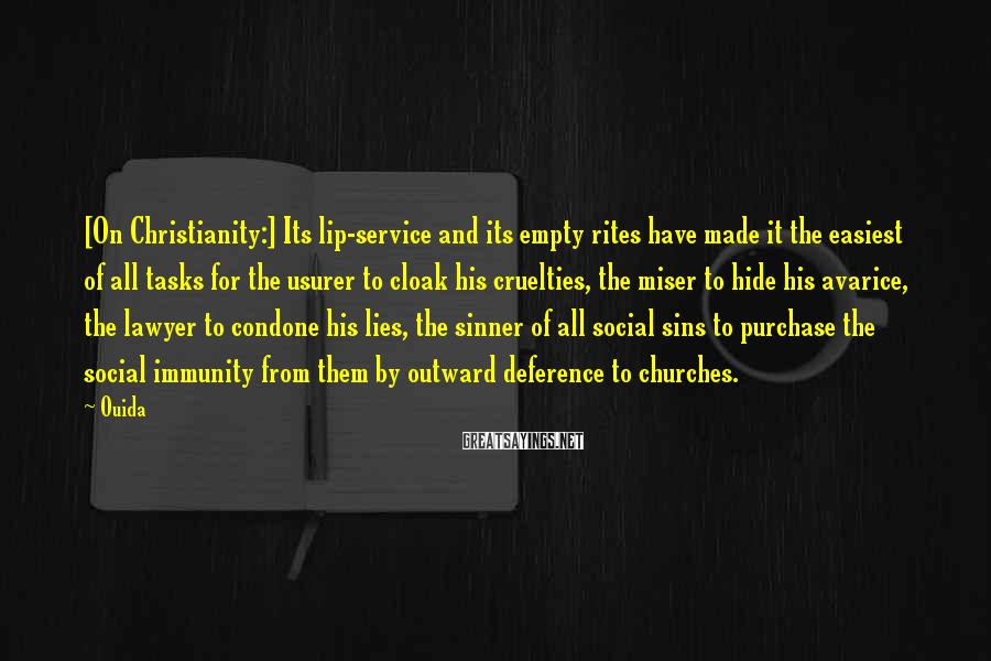 Ouida Sayings: [On Christianity:] Its lip-service and its empty rites have made it the easiest of all