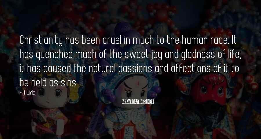 Ouida Sayings: Christianity has been cruel in much to the human race. It has quenched much of