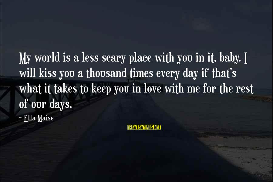 Our Baby Our World Sayings By Ella Maise: My world is a less scary place with you in it, baby. I will kiss