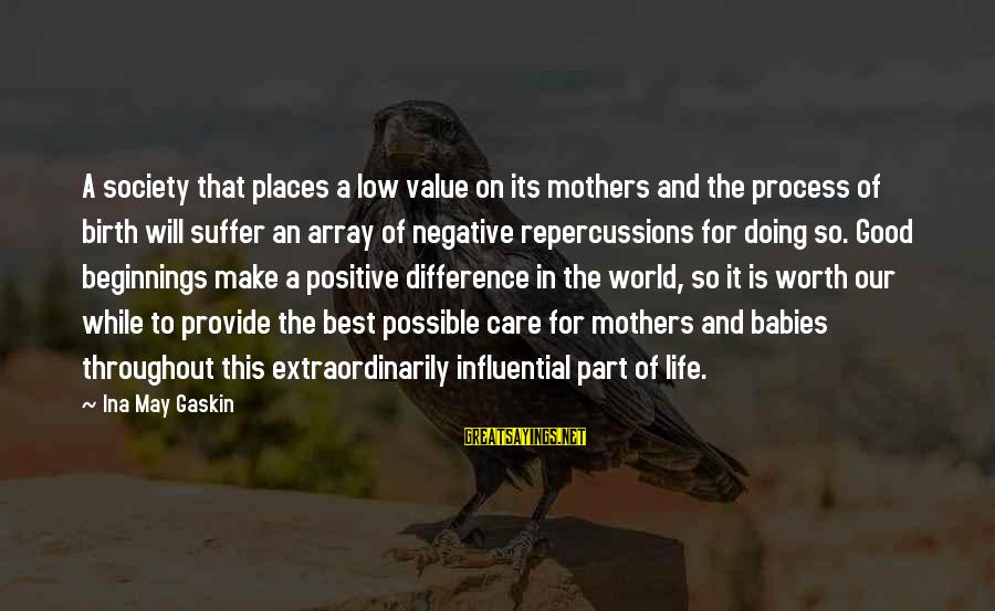 Our Baby Our World Sayings By Ina May Gaskin: A society that places a low value on its mothers and the process of birth
