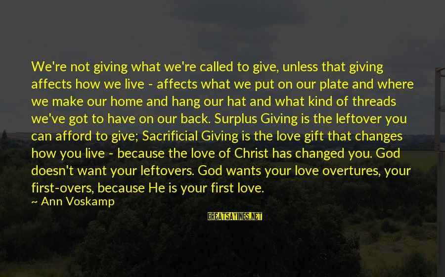 Our First Home Sayings By Ann Voskamp: We're not giving what we're called to give, unless that giving affects how we live
