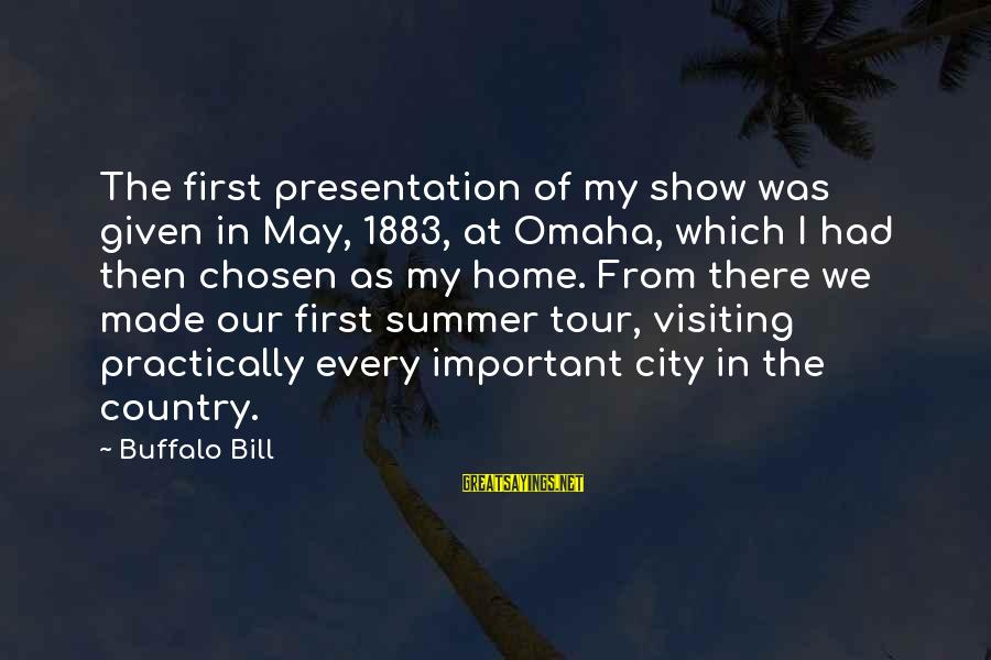 Our First Home Sayings By Buffalo Bill: The first presentation of my show was given in May, 1883, at Omaha, which I