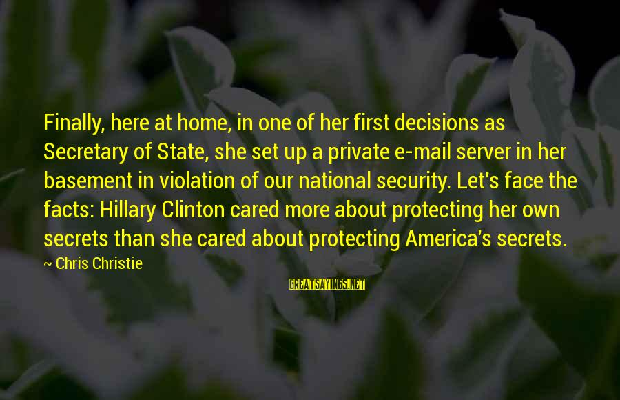Our First Home Sayings By Chris Christie: Finally, here at home, in one of her first decisions as Secretary of State, she