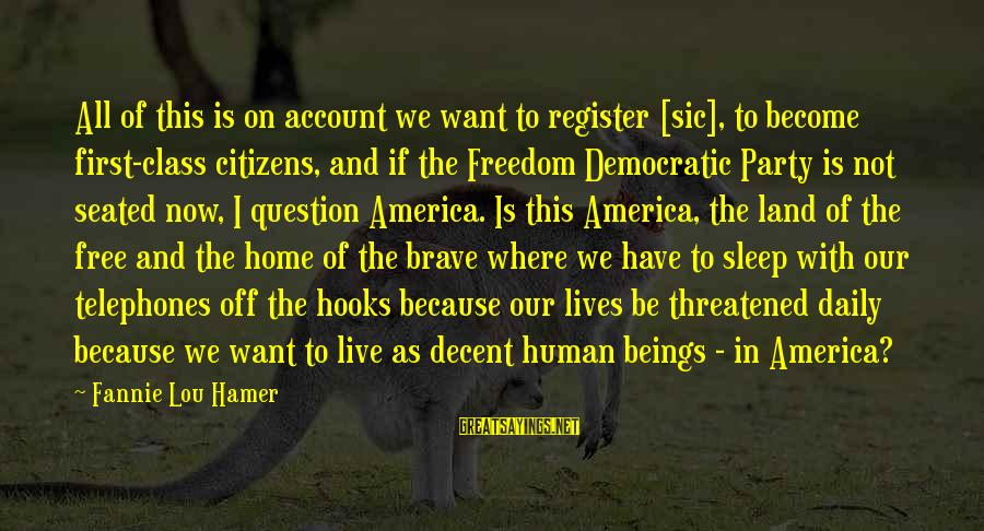 Our First Home Sayings By Fannie Lou Hamer: All of this is on account we want to register [sic], to become first-class citizens,