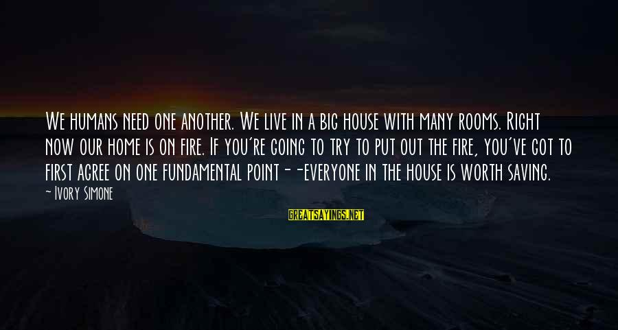 Our First Home Sayings By Ivory Simone: We humans need one another. We live in a big house with many rooms. Right