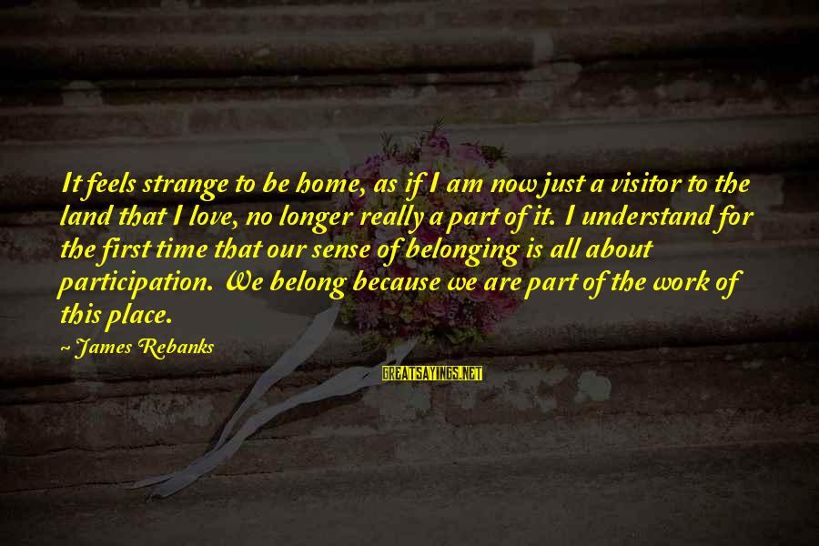 Our First Home Sayings By James Rebanks: It feels strange to be home, as if I am now just a visitor to