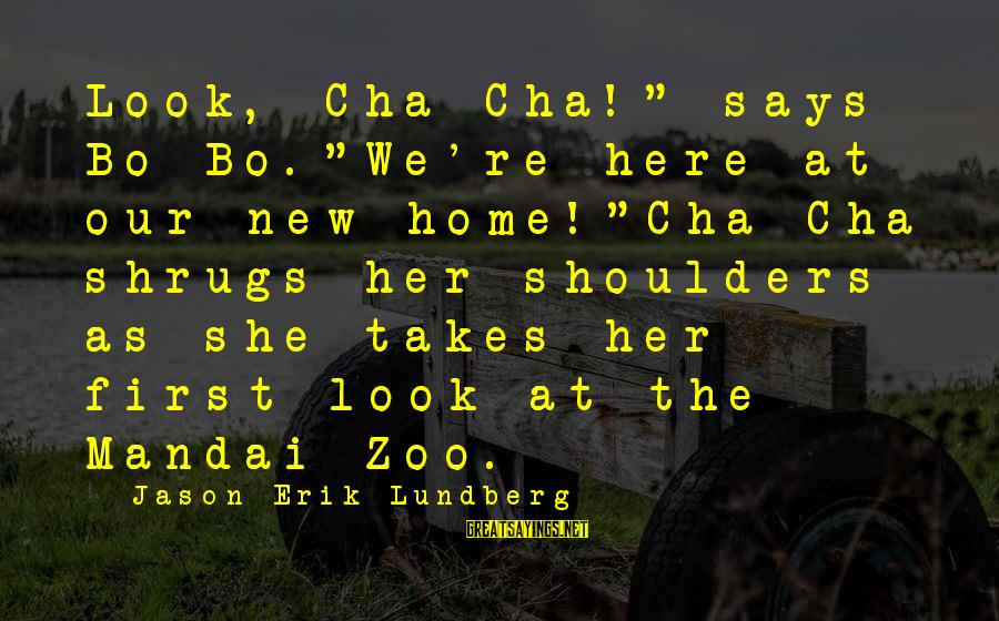 "Our First Home Sayings By Jason Erik Lundberg: Look, Cha Cha!"" says Bo Bo.""We're here at our new home!""Cha Cha shrugs her shoulders"
