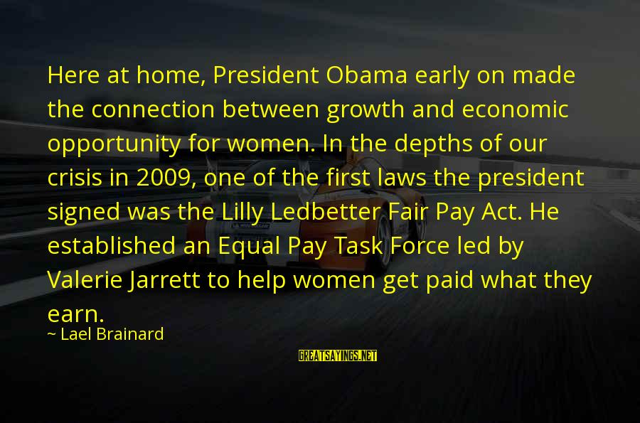 Our First Home Sayings By Lael Brainard: Here at home, President Obama early on made the connection between growth and economic opportunity