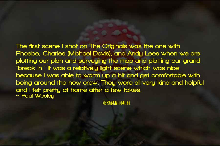 Our First Home Sayings By Paul Wesley: The first scene I shot on The Originals was the one with Phoebe, Charles (Michael