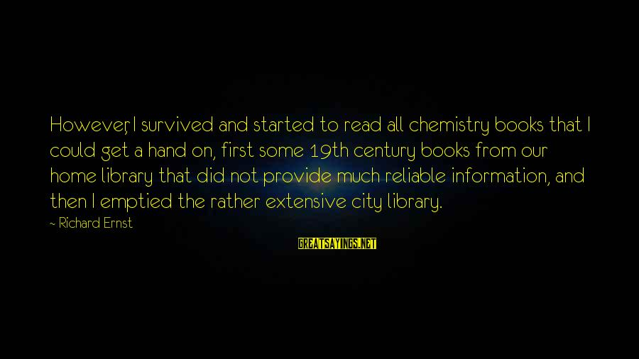 Our First Home Sayings By Richard Ernst: However, I survived and started to read all chemistry books that I could get a