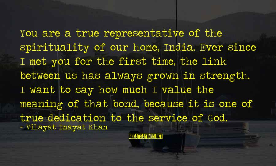 Our First Home Sayings By Vilayat Inayat Khan: You are a true representative of the spirituality of our home, India. Ever since I