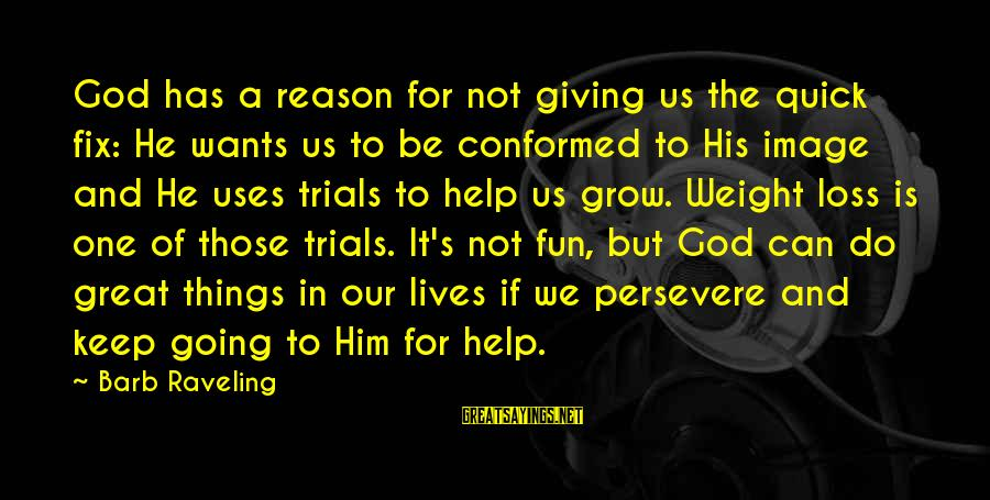 Our God Is Great Sayings By Barb Raveling: God has a reason for not giving us the quick fix: He wants us to