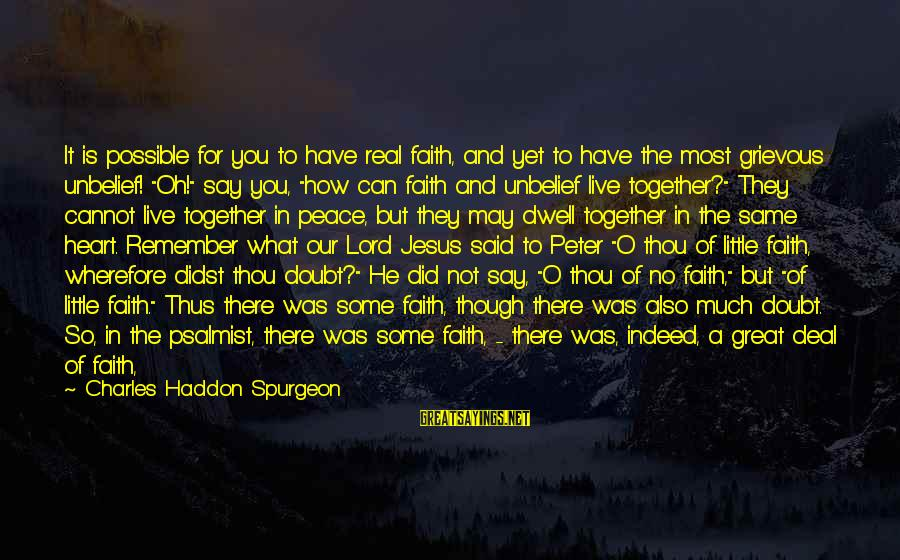 Our God Is Great Sayings By Charles Haddon Spurgeon: It is possible for you to have real faith, and yet to have the most