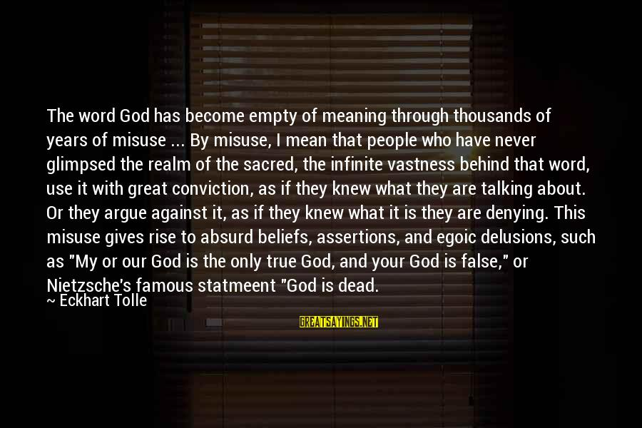 Our God Is Great Sayings By Eckhart Tolle: The word God has become empty of meaning through thousands of years of misuse ...
