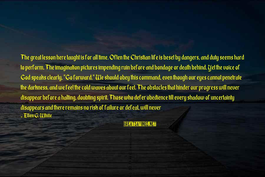 Our God Is Great Sayings By Ellen G. White: The great lesson here taught is for all time. Often the Christian life is beset