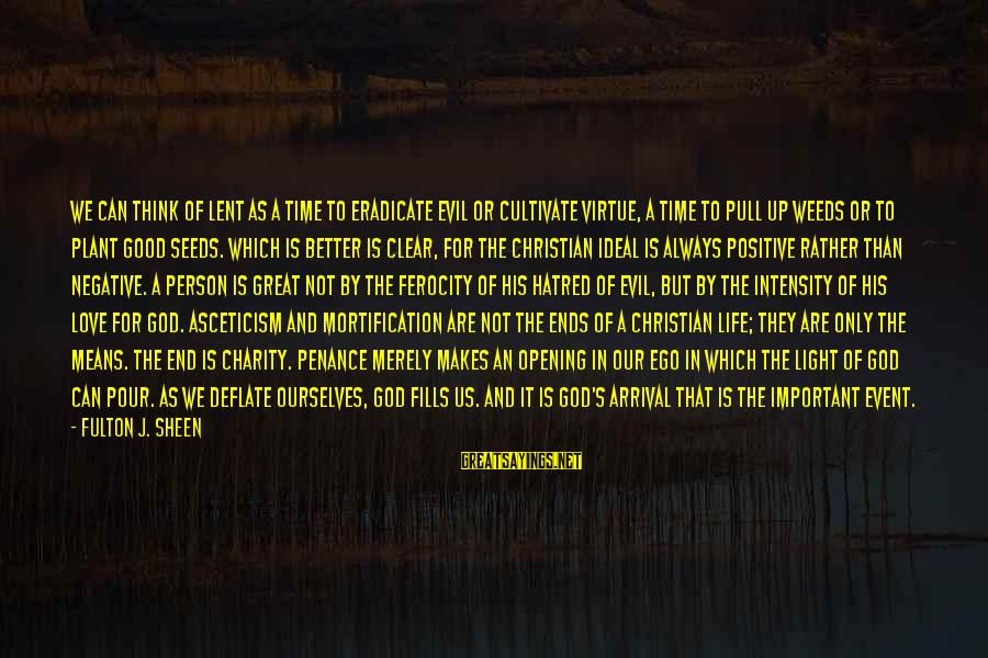 Our God Is Great Sayings By Fulton J. Sheen: We can think of Lent as a time to eradicate evil or cultivate virtue, a